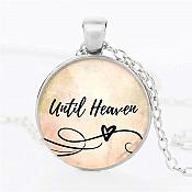 "Scripture Pendant Necklace ""Until Heaven"" Inspirational Christian Jewelry w/ Silver Chain JW221"